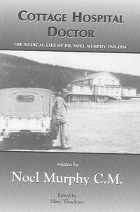 image of Cottage Hospital Doctor: The Medical Life of Dr. Noel Murphy 1945-1954