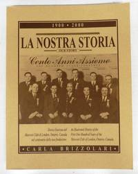La Nostra Storia/Our Story. Cento Anni Assieme: Storia illustrata del Marconi Club di London, Ontario, Canada nel centenario della sua fondazione