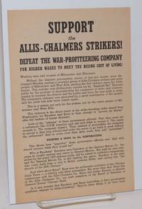 Support the Allis-Chalmers strikers!  Defeat the war-profiteering company, for higher wages to meet the rising cost of living! by Communist Party of Wisconsin - 1941 - from Bolerium Books Inc., ABAA/ILAB (SKU: 224819)
