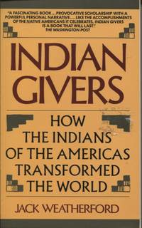 INDIAN GIVERS : HOW THE INDIANS OF THE AMERICAS TRANSFORMED THE WORLD