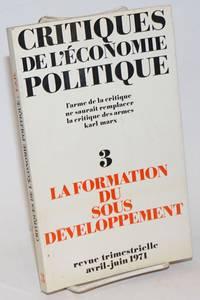 La Formation du Sous-Developpement [in] Critiques de l\'Economie Politique 3: revue trimestrielle sommaire / no. 3 / avril-juin 1971
