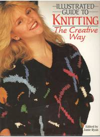 Illustrated Guide to Knitting the Creative Way by  Janie (ed) Ryan - Hardcover - from Mayflower Needlework Books and Biblio.com