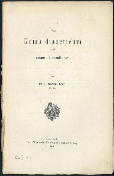 Halle: Carl Marhold, 1909. Magnus-Levy, Adolf (1865-1955). Das Koma diabeticum und seine Behandlung....