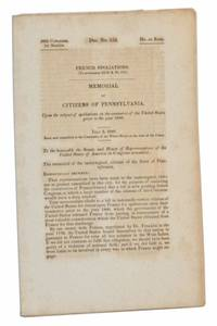 Doc. No. 252, French Spoliations (To accompany bill H. R. No. 319.). Memorial of the Citizens of Pennsylvania, Upon the subject of spoliations on the commerce of the United States Prior to the Year 1800.  July 3, 1840