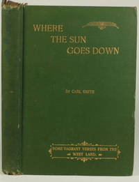 WHERE THE SUN GOES DOWN Some Vagrant Verses from the West Land