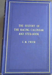 The History of the Racing Calendar and Study-Book - From their inception in the Eighteenth Century, with Observations on some of the Occurrences noted therein
