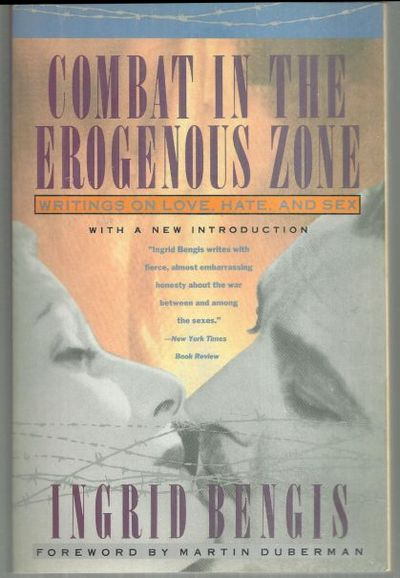 COMBAT IN THE EROGENOUS ZONE Writings on Love, Hate and Sex, Bengis, Ingrid