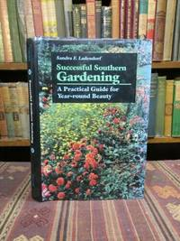 Successful Southern Gardening: A Practical Guide for Year-Round Beauty. (SIGNED)
