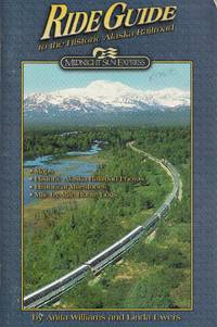 Ride Guide To The Historic Alaska Railroad  Midnight Sun Express: Maps, Historic Alaska Railroad Photos, Mile-by-Mile Route Logs by  Linda D  Anita L.; Ewers - Paperback - First Edition  - 1987 - from BOOX and Biblio.com