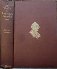 The Works of Benjamin Franklin ... Together with The Unmutilated and Correct Version of the Autobiography