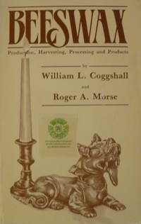 Beeswax:  Production, Harvesting, Processing and Procuts by  William L & Roger A Morse Coggshall - Paperback - 1984 - from Charity Bookstall and Biblio.com