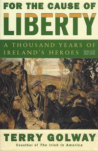 image of For the cause of Liberty - A thousand years of Ireland's heroes.
