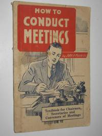 How to Conduct Meetings : A Textbook for Charimen, Secretaries and Conveners of Meetings