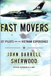 Fast Movers Jet Pilots and the Vietnam Experience by John Darrell Sherwood - Signed First Edition - 1999 - from C.A. Hood & Associates and Biblio.com