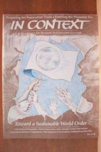 IN CONTEXT, A QUARTERLY OF HUMANE SUSTAINABLE CULTURE Toward a Sustainable  World Order, No. 36, Fall 1993