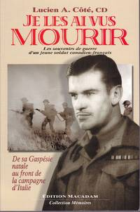 Je les ai vus mourir.  Les souvenirs de guerre d'un jeune soldat canadien-français.