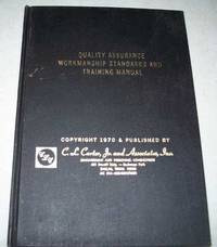 Quality Assurance Workmanship Standards and Training Manual: A Guide for Engineering, Manufacturing, Quality Control, Quality Assurance, Inspection, Purchasing and Training People by N/A - Hardcover - 1970 - from Easy Chair Books (SKU: 145813)