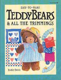 Easy-To-Make Teddy Bears & All the Trimmings