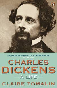 Charles Dickens: A Life by Tomalin Claire