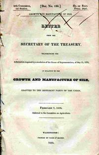 Letter From The Secretary Of The Treasury... In Relation To The Growth  And Manufacture Of Silk