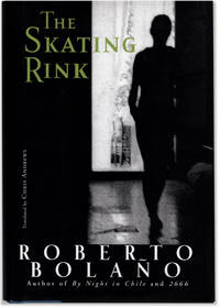The Skating Rink. by  Roberto. Translated by Chris Andrews BOLANO - First edition / First printing. - 2009. - from Orpheus Books (SKU: 14571)
