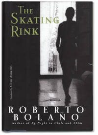The Skating Rink. by  Roberto. Translated by Chris Andrews BOLANO - First edition / First printing. - 2009.  - from Orpheus Books and Biblio.co.uk
