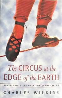image of The Circus at the Edge of the Earth. Travels With the Great Wallenda Circus
