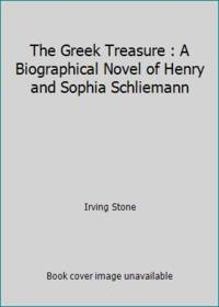 image of The Greek Treasure : A Biographical Novel of Henry and Sophia Schliemann