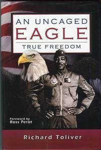 An Uncaged Eagle: True Freedom: An Inspirational Memoir