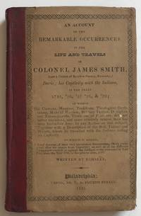An Account of the Remarkable Occurrences in the Life and Travels of Colonel James Smith...During His Captivity with the Indians in the Years 1755, '56, '57, '58, & '59..