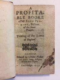 A profitable booke of Mr. Iohn Perkins, fellow of the Inner Temple. Treating of the lawes of England