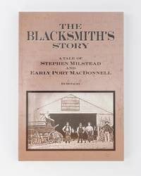 The Blacksmith's Story. A Tale of Stephen Milstead and Early Port MacDonnell