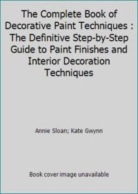 image of The Complete Book of Decorative Paint Techniques : The Definitive Step-by-Step Guide to Paint Finishes and Interior Decoration Techniques