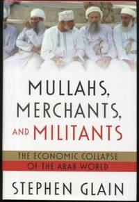 Mullahs, Merchants, and Militants ;  The Economic Collapse of the Arab  World  The Economic Collapse of the Arab World