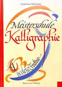 Meisterschule Kalligraphie. Intensivkus mit Beispielen zeitgenössischer  Meister.