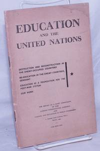 image of Education and the United Nations. Destruction and Reconstruction in the Enemy-Occupied Countries [&c &c]; The Report of a Joint Commission of the London International Assembly and Council for Education in World Citizenship