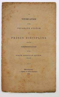 A vindication of the separate system of prison discipline from the misrepresentations of the North American Review, July, 1839