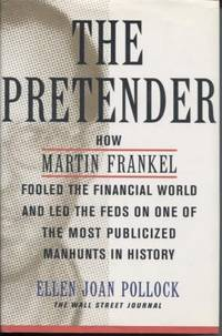 The Pretender: How Martin Frankel Fooled the Financial World and Led the  Feds on One of the Most Publicized Manhunts in History