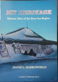 Icy Heritage : historic sites of the Ross Sea region.