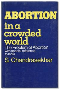 Abortion in a Crowded World. The problem of abortion with special reference to India