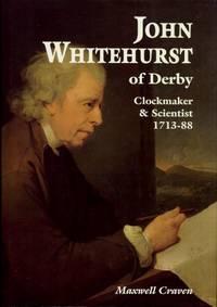 John Whitehurst of Derby : Clockmaker & Scientist 1713 - 88