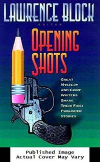 Opening Shots: Great Mystery and Crime Writers Share Their First Published Stories by  Lawrence Block - Hardcover - 2000-10-01 No Dust Jacket. See o - from EstateBooks (SKU: 508HL8V_0054b4ee-ffb6-4)