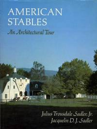 American Stables, an Architectural Tour by Sadler, Julius Trousdale;Sadler, Jacquelin D. J - 1981