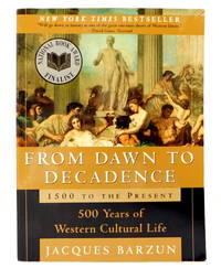 From Dawn to Decadence - 1500 to the Present:  500 Years of Western Cultural Life