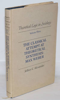 image of The Classical Attempt at Theoretical Synthesis: Max Weber; Theoretical Logic in Sociology Volume Three [3]