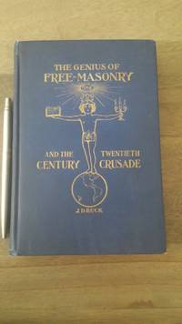 The Genius of Freemasonry and the Twentieth-Century Crusade.