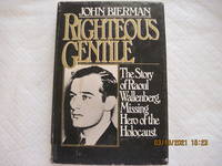 Righteous Gentile:The Shocking True Story of Raoul Wallenberg  Missing Hero of the Holocaust