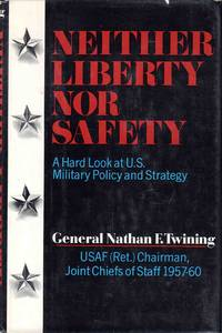 Neither Liberty Nor Safety a Hard Look at US Military Policy and Strategy