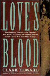 image of Love's Blood: The Shocking True Story Of A Teenager Who Would Do Anything For The Older Man She Loved -- Even Kill Her Whole Fam
