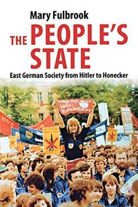 People's State: East German Society from Hitler to Honecker by Fulbrook, Mary